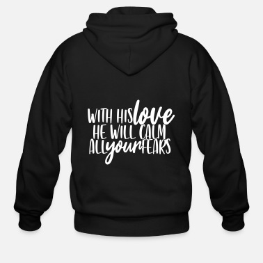 Religious With his love, he will calm all your fears. Christ - Men's Zip Hoodie