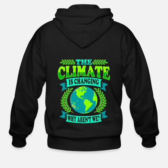 Climate Change Hoodies & Sweatshirts - The Climate Is Changing Why Aren't We? - Men's Zip Hoodie black