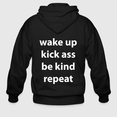 Wake Up Kick Ass Be Kind Repeat - Men's Zip Hoodie