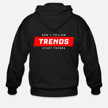 Start Trend Don't Follow Trendsetter Funny Gift - Men's Zip Hoodie
