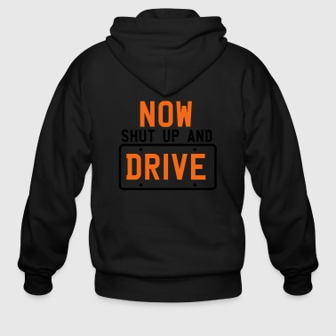 NOW SHUT UP AND DRIVE driving instructor - Men's Zip Hoodie