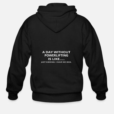 Powerlifting day without gift geschenk love powerlifting - Men's Zip Hoodie