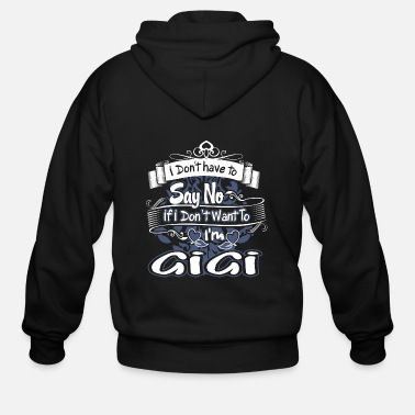 Surname Dont Have To Say No I Am Gigi Grumpy Funny Tshirt - Men's Zip Hoodie