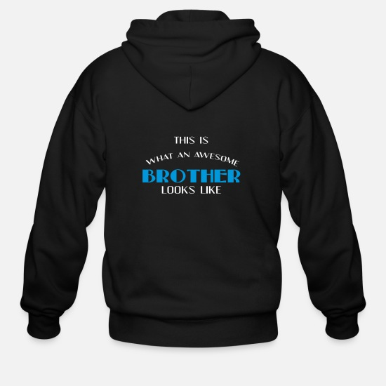 Brothers Hoodies & Sweatshirts - Brother - This is what an awesome Brother looks - Men's Zip Hoodie black