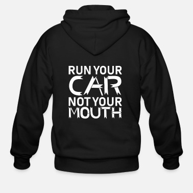 Mouth Run Your Car Not Your Mouth - Men's Zip Hoodie