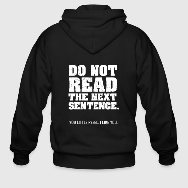 Sentence Do Not Read The Next Sentence - Men's Zip Hoodie