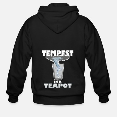 Tempest You know that's all a tempest in a teapot - Men's Zip Hoodie