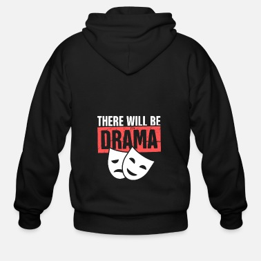 Theater There Will Be Drama Funny Musical Theater - Men's Zip Hoodie