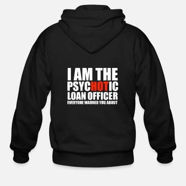 Day Hot Psychotic Loan Officer You Were Warned About - Men's Zip Hoodie