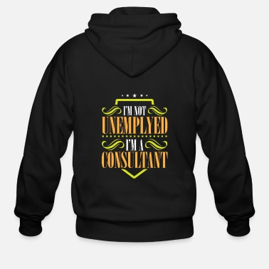Unemployed I'm Not Unemployed I'm A Consultant - Men's Zip Hoodie
