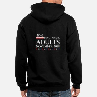 Funny Election Elect Functioning Adults - 2018 Funny Election - Men's Zip Hoodie
