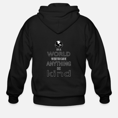 Anything in a world where you can be anything be kind 4 - Men's Zip Hoodie