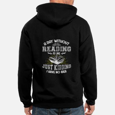 Reading A Day Without Reading is Like Just Kidding I Have - Men's Zip Hoodie