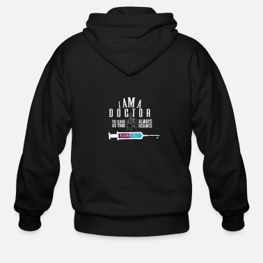 Expression I am a doctor. To save us time, always assume I'm - Men's Zip Hoodie