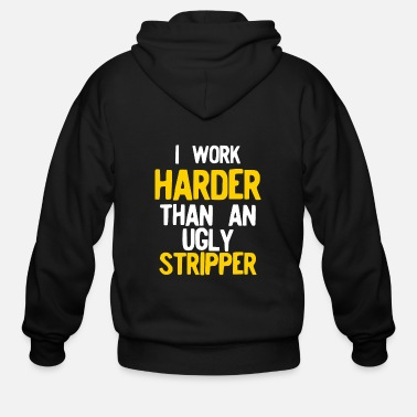 Ugly I Work Harder Than An Ugly Stripper Yellow Simple - Men's Zip Hoodie