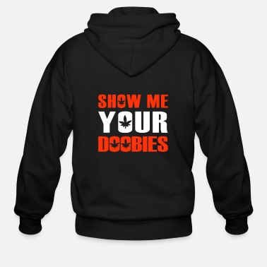 Stoner Show Me Your Doobies Cannabis Stoner 420 Joke - Men's Zip Hoodie
