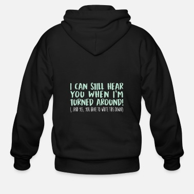 Teaching I can still hear you when I am turned around and - Men's Zip Hoodie