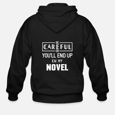 Careful You'll End Up In My Novel Writing - Men's Zip Hoodie