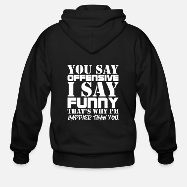 Sayings You Say Offensive I Say Funny Thats Why Im Happier - Men's Zip Hoodie