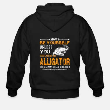 Alligator Alligator - alligator - always be an alligator - Men's Zip Hoodie