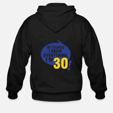 Bursdag Of course I know everything, I'm 30 - Men's Zip Hoodie