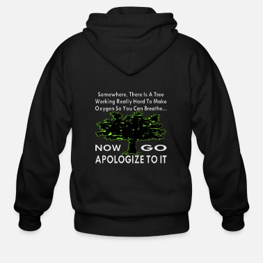 Tree There Is A Tree Working Really Hard To Make Oxygen - Men's Zip Hoodie