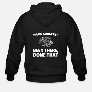 Brain Doctor - brain surgery? been there, done that - - Men's Zip Hoodie