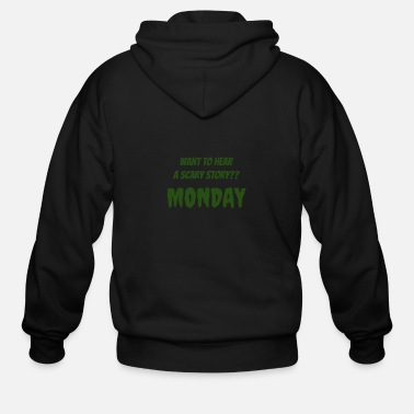 Want to hear a scary story?? Monday - Men's Zip Hoodie