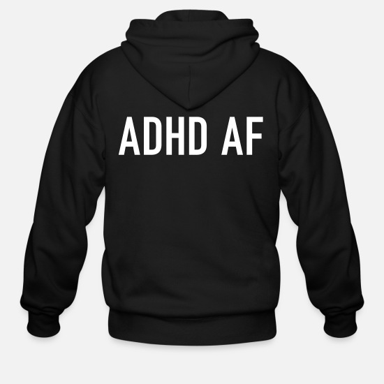 Adhd Hoodies & Sweatshirts - ADHD AF Funny Attention Deficit Disorder Quote - Men's Zip Hoodie black