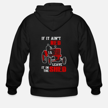 Tractor Tractor - if it ain't red leave it in the shed - Men's Zip Hoodie