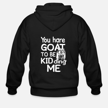 Goat You hare goat to be kidding me goat funny t-shirt - Men's Zip Hoodie