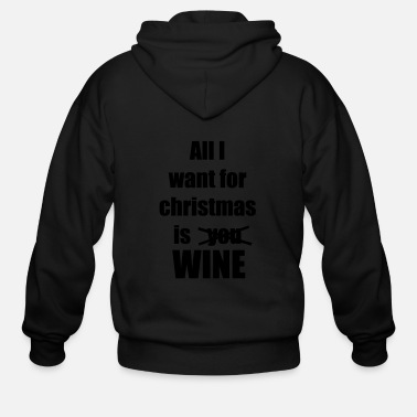 Wine All I want for christmas is you wine - Men's Zip Hoodie