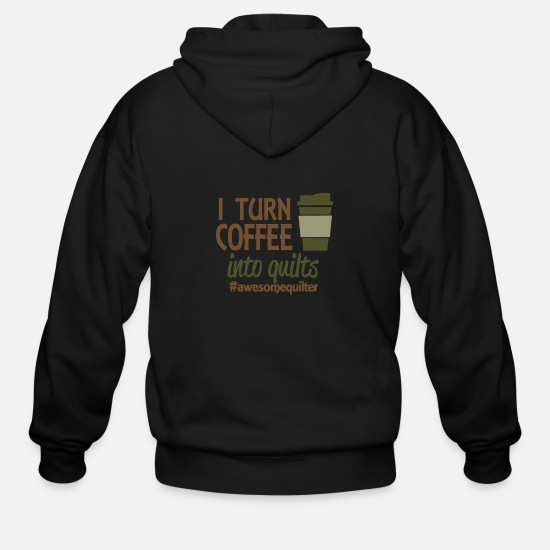 Turn On Hoodies & Sweatshirts - I turn coffee into quilts - Men's Zip Hoodie black