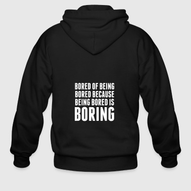 Bored Of Being Bored Because Being Bored Is Boring - Men's Zip Hoodie
