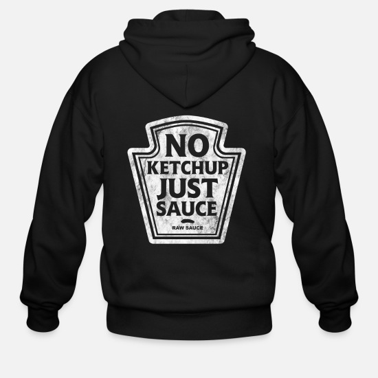 No Hoodies & Sweatshirts - No Ketchup Just Sauce - Men's Zip Hoodie black