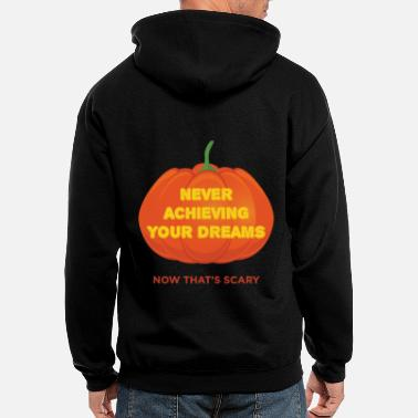 Achieve Your Dreams Never Achieving Your Dreams Now That's Scary - Men's Zip Hoodie