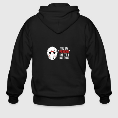 You Say Psycho Like Its A Bad Thing! - Men's Zip Hoodie