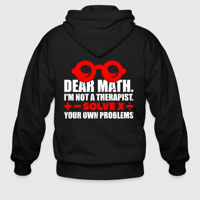 Dear math Ia m not a therapist Solve your own - Men's Zip Hoodie