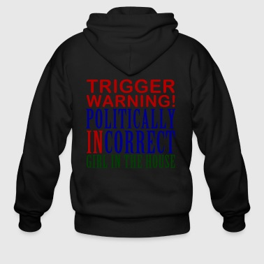 Trigger Warning, Politically Incorrect Girl - Men's Zip Hoodie