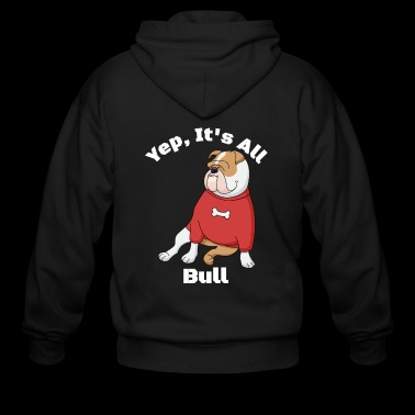 YEP - It's All BULL - Bulldog That Is! - Men's Zip Hoodie