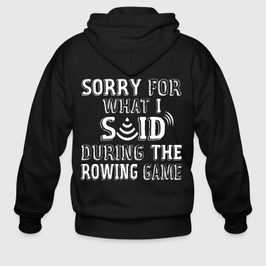 Sorry For What I Said During The Rowing Game - Men's Zip Hoodie