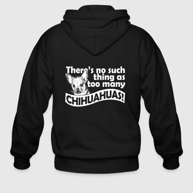04 there s no such thing as too many chihuahuas co - Men's Zip Hoodie