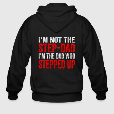 I'm not the Step-Dad I'm the Dad Who Stepped Up - Men's Zip Hoodie