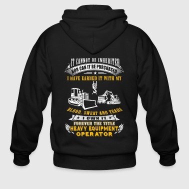 I Own It Heavy Equipment Operator T-Shirts - Men's Zip Hoodie