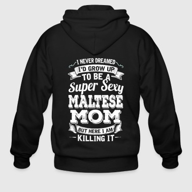 I'D Grow Up To Be A Super Sexy Maltese Mom - Men's Zip Hoodie