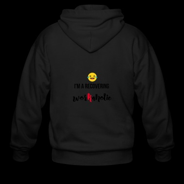 I am a recovering Workaholic - Men's Zip Hoodie