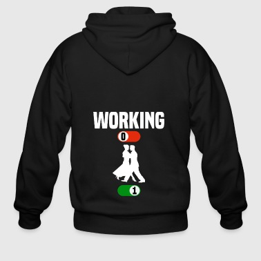 Working Job OFF dance dancing sport ON gift - Men's Zip Hoodie