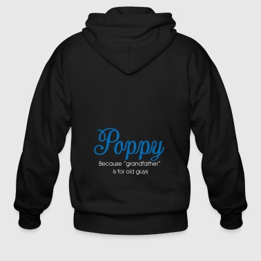 Poppy Because grandfather' is for old guys shirts - Men's Zip Hoodie