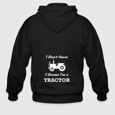I DON'T SNORE I DREAM I'M A TRACTOR GIFT - Men's Zip Hoodie