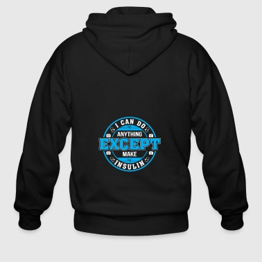 Can Do Anything Except Make Insulin Diabetes Awar - Men's Zip Hoodie